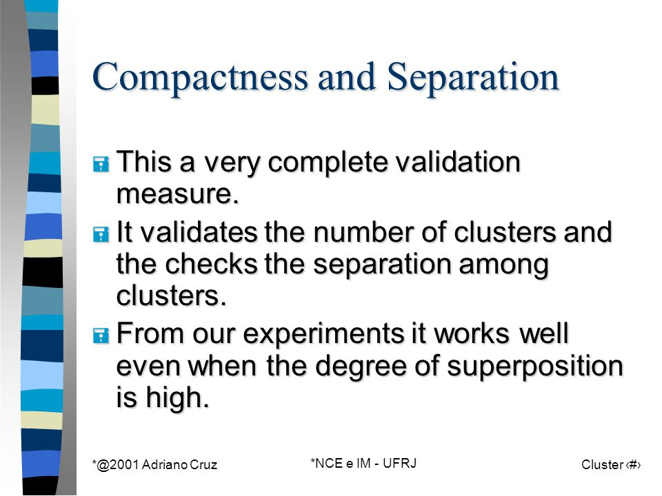 *@2001 Adriano Cruz *NCE e IM - UFRJ Cluster 147 Compactness and Separation = This a very complete validation measure.