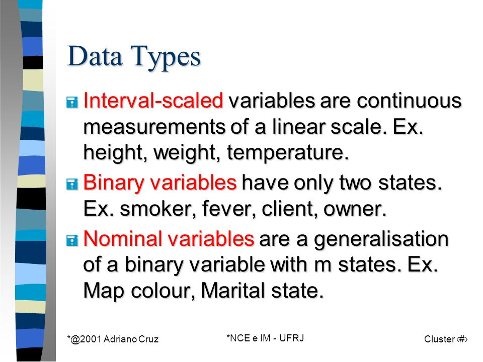 *@2001 Adriano Cruz *NCE e IM - UFRJ Cluster 16 Data Types = Interval-scaled variables are continuous measurements of a linear scale.