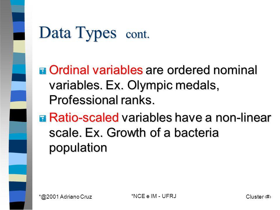 *@2001 Adriano Cruz *NCE e IM - UFRJ Cluster 17 Data Types cont.