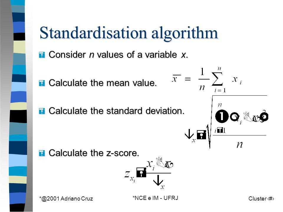 *@2001 Adriano Cruz *NCE e IM - UFRJ Cluster 21 Standardisation algorithm = Consider n values of a variable x.