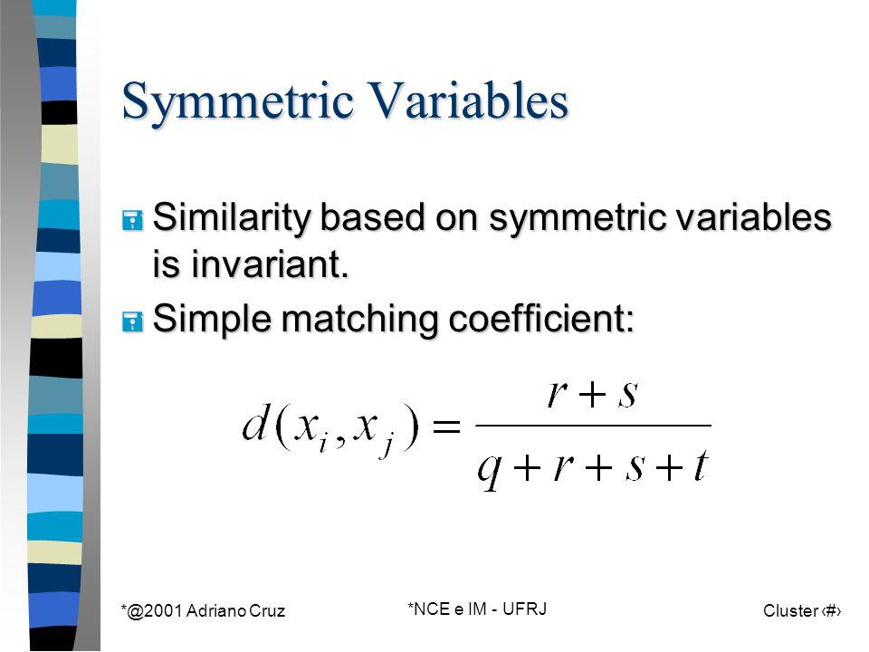 *@2001 Adriano Cruz *NCE e IM - UFRJ Cluster 30 Symmetric Variables = Similarity based on symmetric variables is invariant.