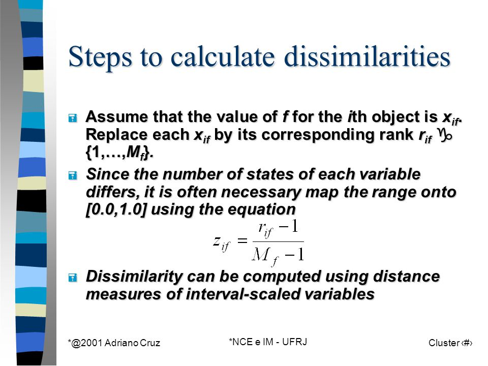 *@2001 Adriano Cruz *NCE e IM - UFRJ Cluster 39 Steps to calculate dissimilarities  Assume that the value of f for the ith object is x if. Replace ea