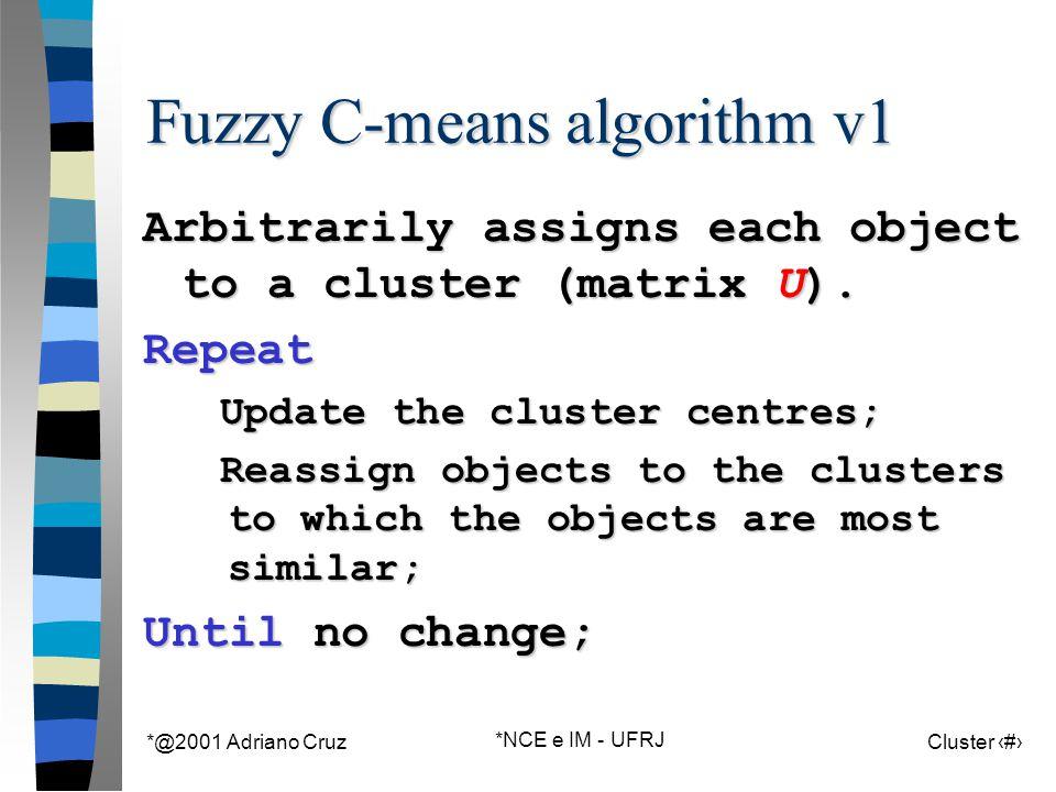 *@2001 Adriano Cruz *NCE e IM - UFRJ Cluster 87 Fuzzy C-means algorithm v1 Arbitrarily assigns each object to a cluster (matrix U).