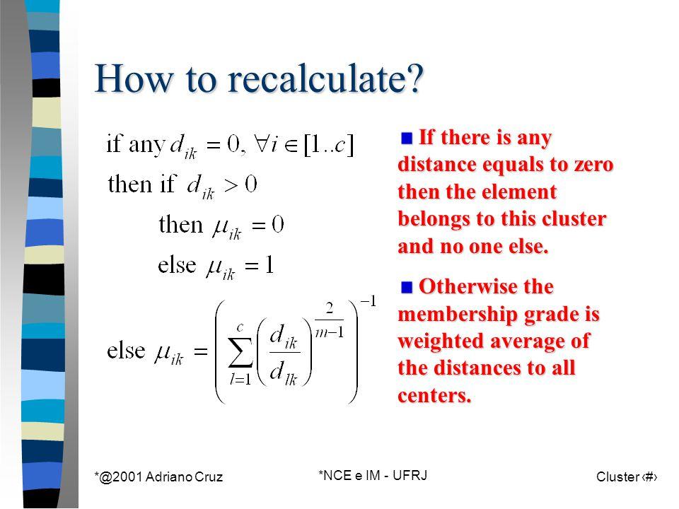 *@2001 Adriano Cruz *NCE e IM - UFRJ Cluster 94 How to recalculate.
