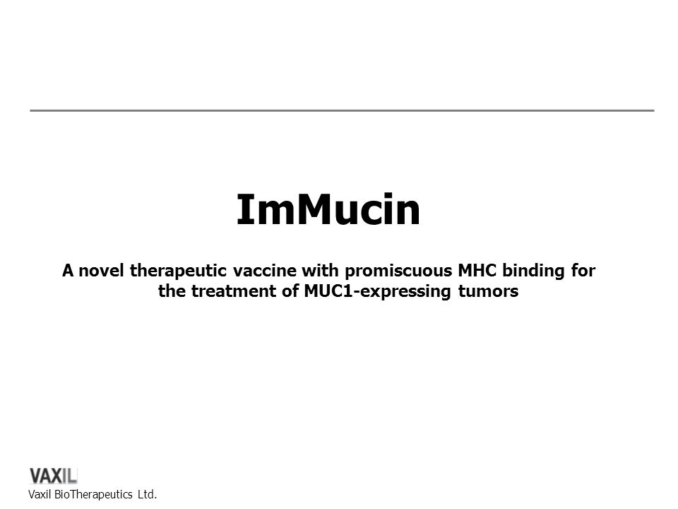 Vaxil BioTherapeutics Ltd. ImMucin A novel therapeutic vaccine with promiscuous MHC binding for the treatment of MUC1-expressing tumors