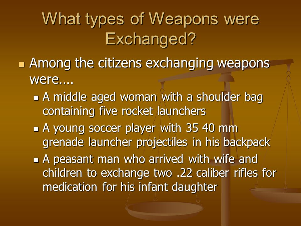 What types of Weapons were Exchanged. Among the citizens exchanging weapons were….