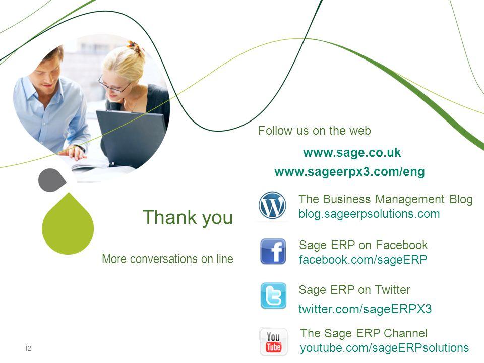 Thank you More conversations on line www.sage.co.uk www.sageerpx3.com/eng The Business Management Blog blog.sageerpsolutions.com Sage ERP on Facebook