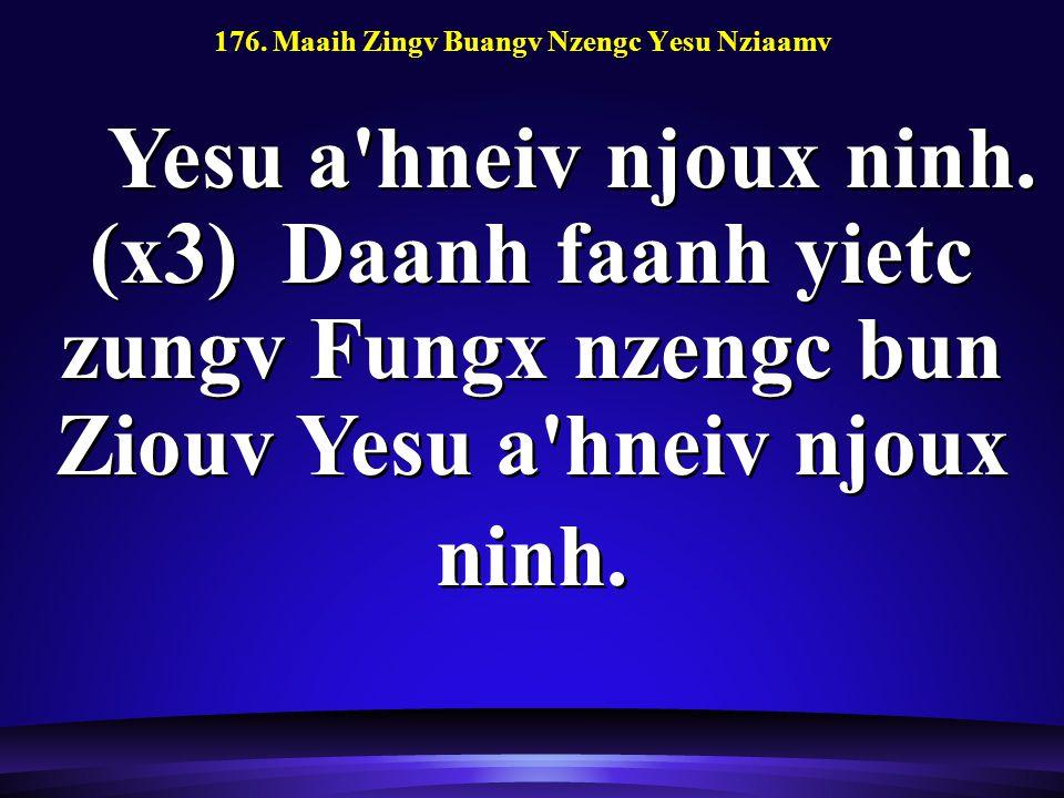 176. Maaih Zingv Buangv Nzengc Yesu Nziaamv Yesu a hneiv njoux ninh.