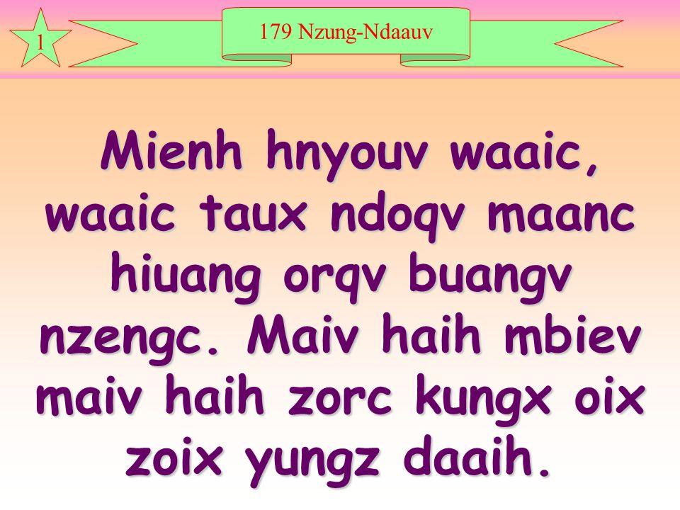 179 Nzung-Ndaauv 1 Mienh hnyouv waaic, waaic taux ndoqv maanc hiuang orqv buangv nzengc.
