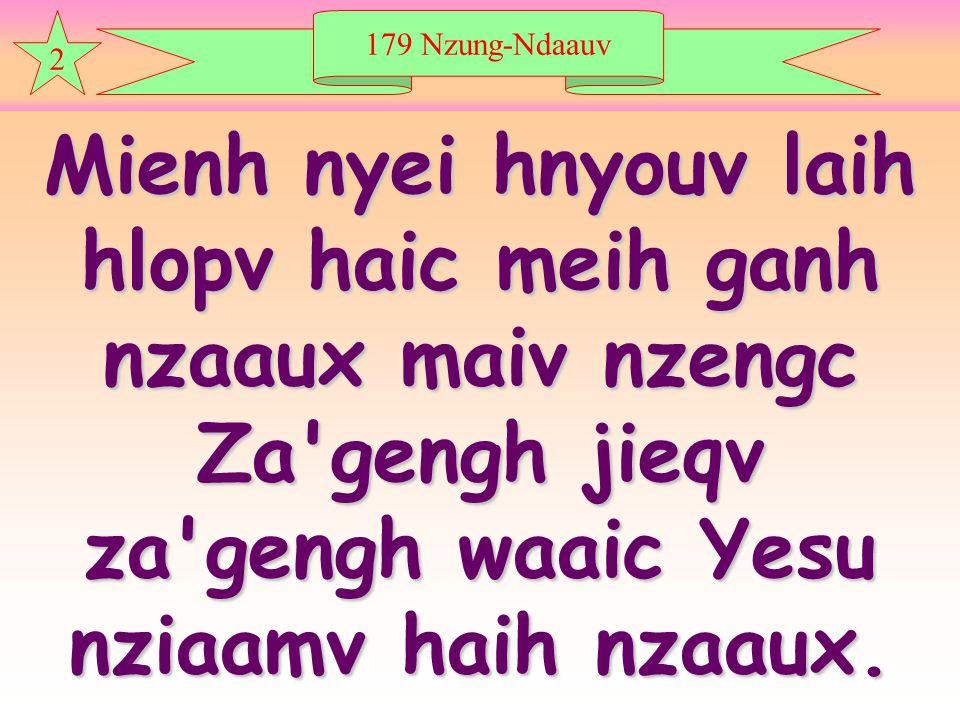 179 Nzung-Ndaauv 2 Mienh nyei hnyouv laih hlopv haic meih ganh nzaaux maiv nzengc Za gengh jieqv za gengh waaic Yesu nziaamv haih nzaaux.