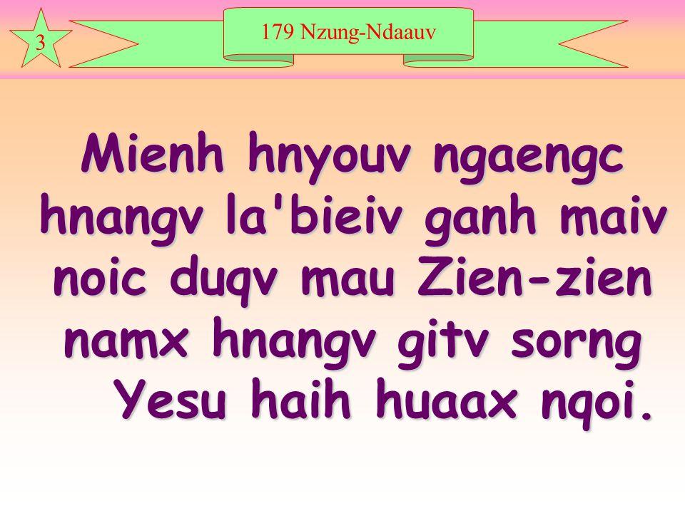 179 Nzung-Ndaauv 3 Mienh hnyouv ngaengc hnangv la bieiv ganh maiv noic duqv mau Zien-zien namx hnangv gitv sorng Yesu haih huaax nqoi.