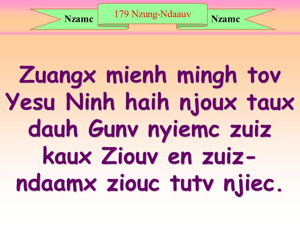 179 Nzung-Ndaauv Zuangx mienh mingh tov YesuNinh haih njoux taux dauh Gunv nyiemc zuiz kaux Ziouv en zuiz- ndaamx ziouc tutv njiec.