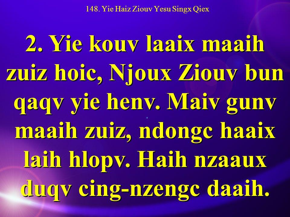 148. Yie Haiz Ziouv Yesu Singx Qiex 2.