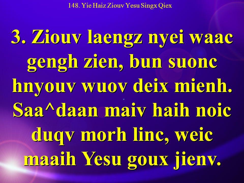 148. Yie Haiz Ziouv Yesu Singx Qiex 3.