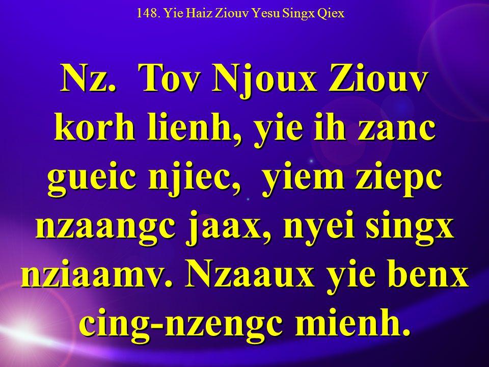 148. Yie Haiz Ziouv Yesu Singx Qiex Nz.