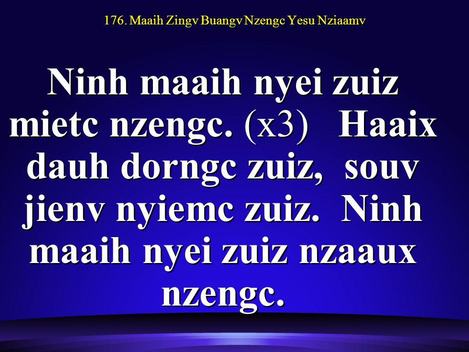 176. Maaih Zingv Buangv Nzengc Yesu Nziaamv Ninh maaih nyei zuiz mietc nzengc.
