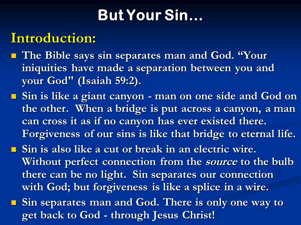 But Your Sin… Introduction: The Bible says sin separates man and God.