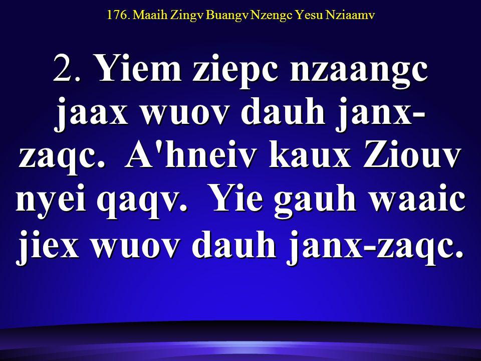 176. Maaih Zingv Buangv Nzengc Yesu Nziaamv 2. Yiem ziepc nzaangc jaax wuov dauh janx- zaqc.