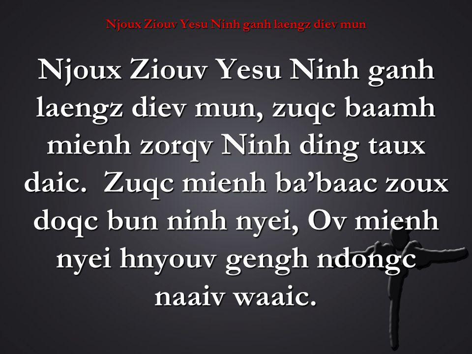 Njoux Ziouv Yesu Ninh ganh laengz diev mun Njoux Ziouv Yesu Ninh ganh laengz diev mun, zuqc baamh mienh zorqv Ninh ding taux daic.
