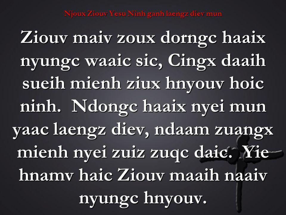 Njoux Ziouv Yesu Ninh ganh laengz diev mun Ziouv maiv zoux dorngc haaix nyungc waaic sic, Cingx daaih sueih mienh ziux hnyouv hoic ninh.