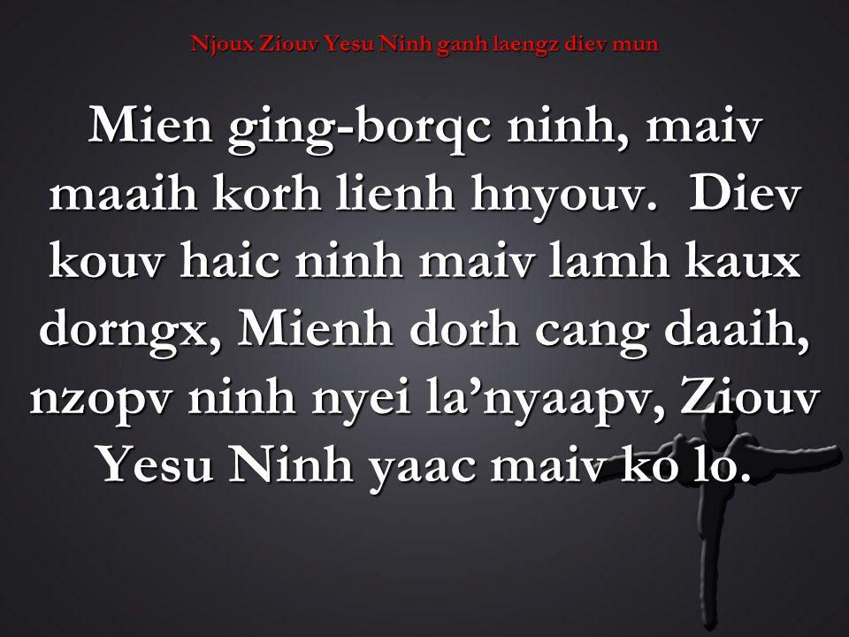 Njoux Ziouv Yesu Ninh ganh laengz diev mun Mien ging-borqc ninh, maiv maaih korh lienh hnyouv.