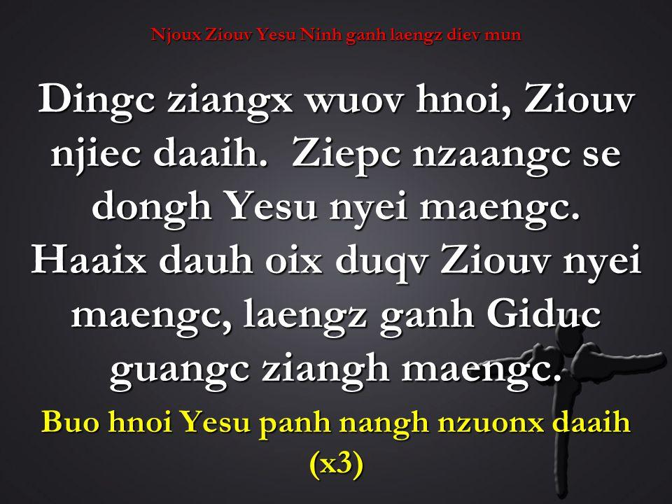 Njoux Ziouv Yesu Ninh ganh laengz diev mun Dingc ziangx wuov hnoi, Ziouv njiec daaih.