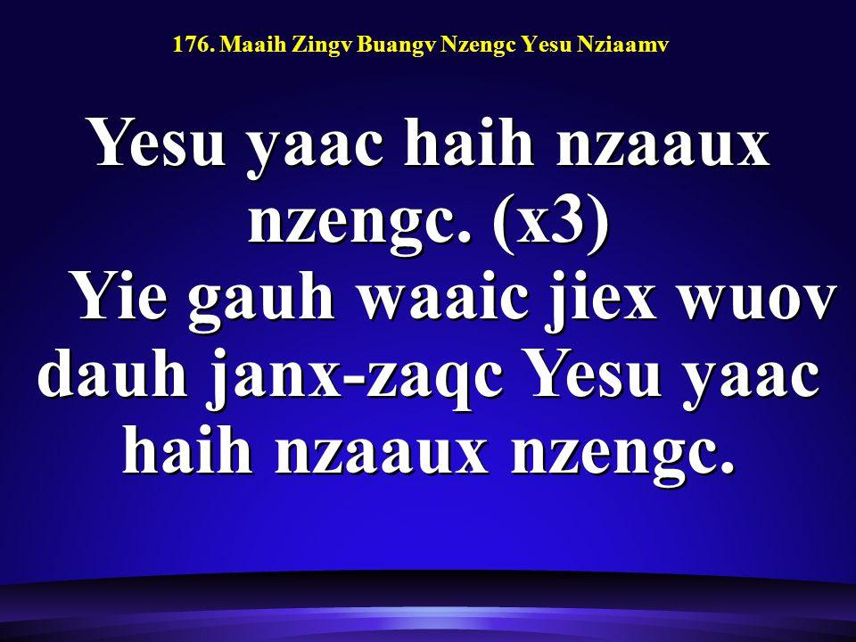 176. Maaih Zingv Buangv Nzengc Yesu Nziaamv Yesu yaac haih nzaaux nzengc.