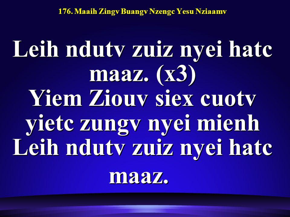 176. Maaih Zingv Buangv Nzengc Yesu Nziaamv Leih ndutv zuiz nyei hatc maaz.