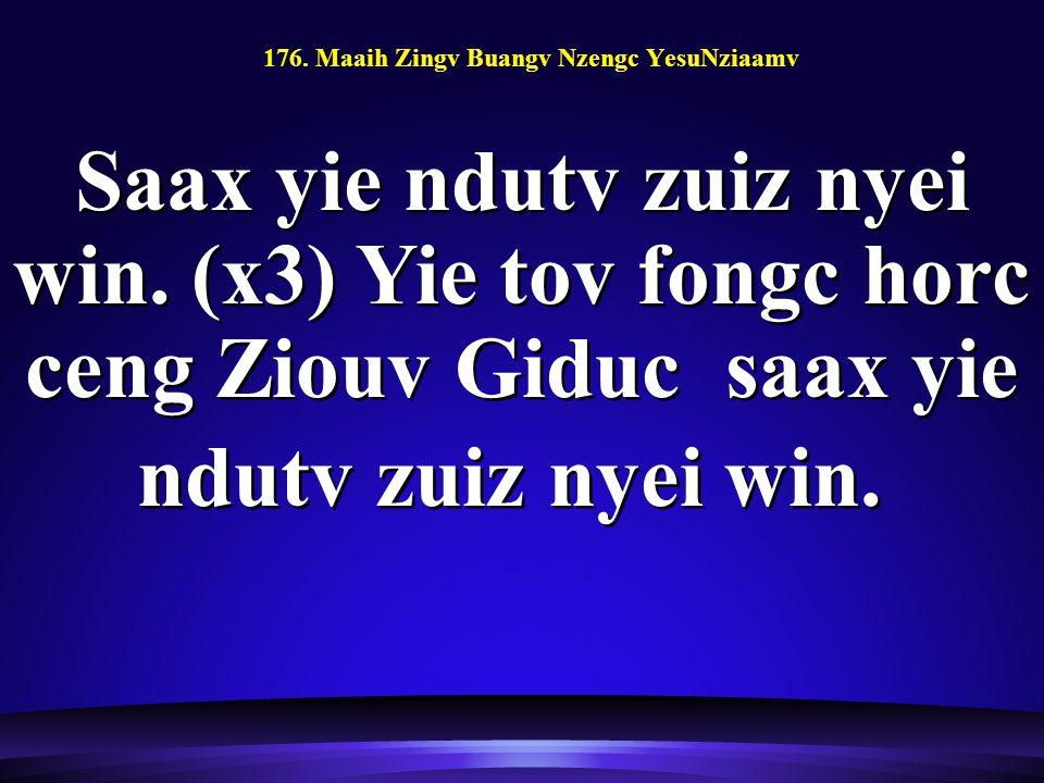 176. Maaih Zingv Buangv Nzengc YesuNziaamv Saax yie ndutv zuiz nyei win.