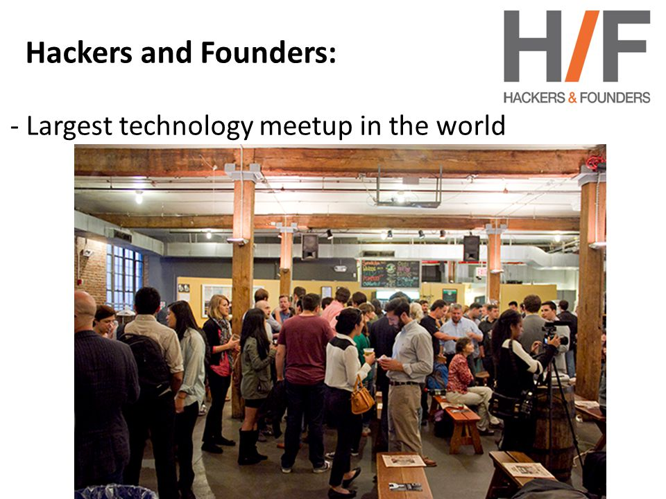 Hackers and Founders: - Largest technology meetup in the world