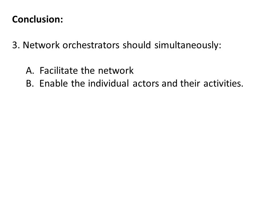 Conclusion: 3. Network orchestrators should simultaneously: A.
