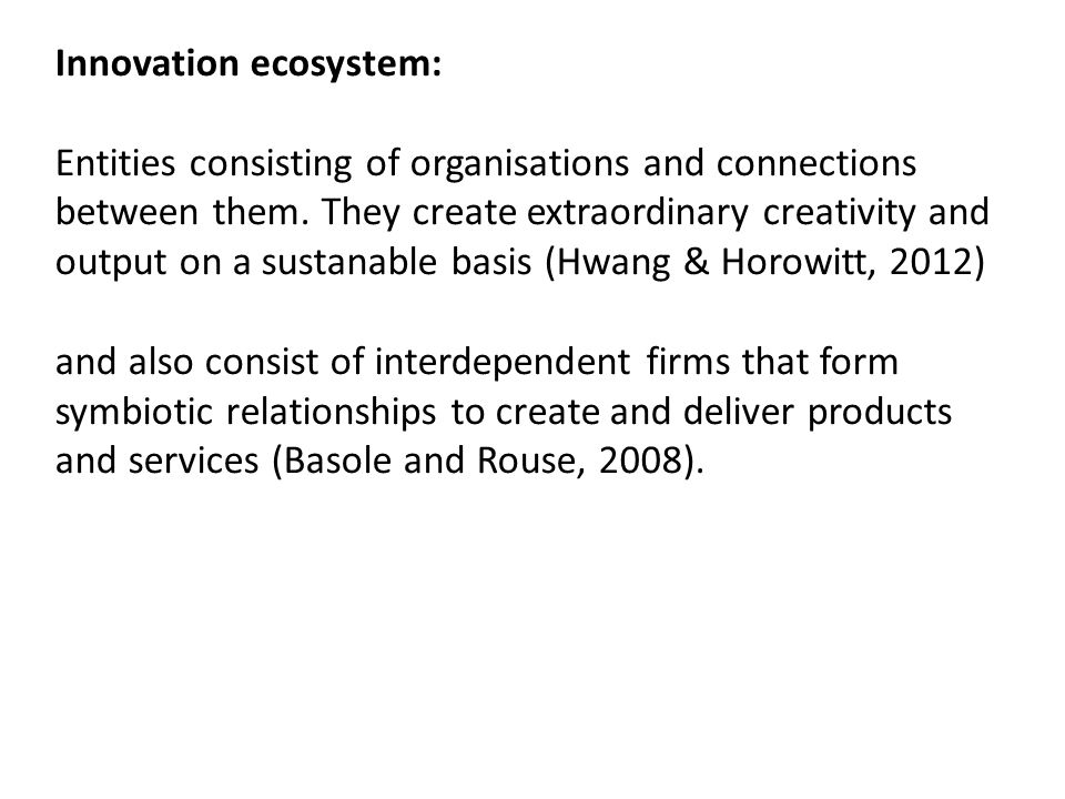 Innovation ecosystem: Entities consisting of organisations and connections between them.