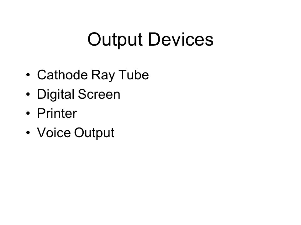 Output Devices Cathode Ray Tube Digital Screen Printer Voice Output