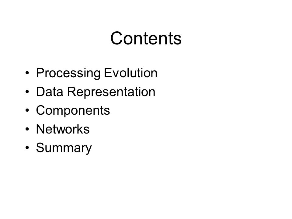 Contents Processing Evolution Data Representation Components Networks Summary