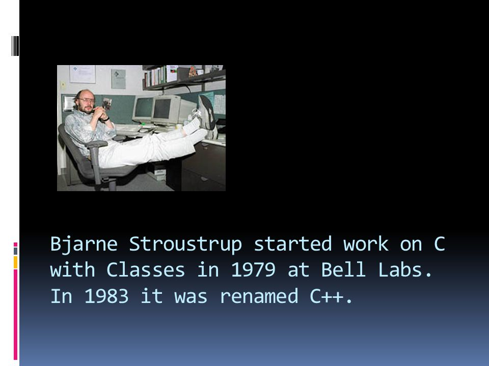Bjarne Stroustrup started work on C with Classes in 1979 at Bell Labs. In 1983 it was renamed C++.