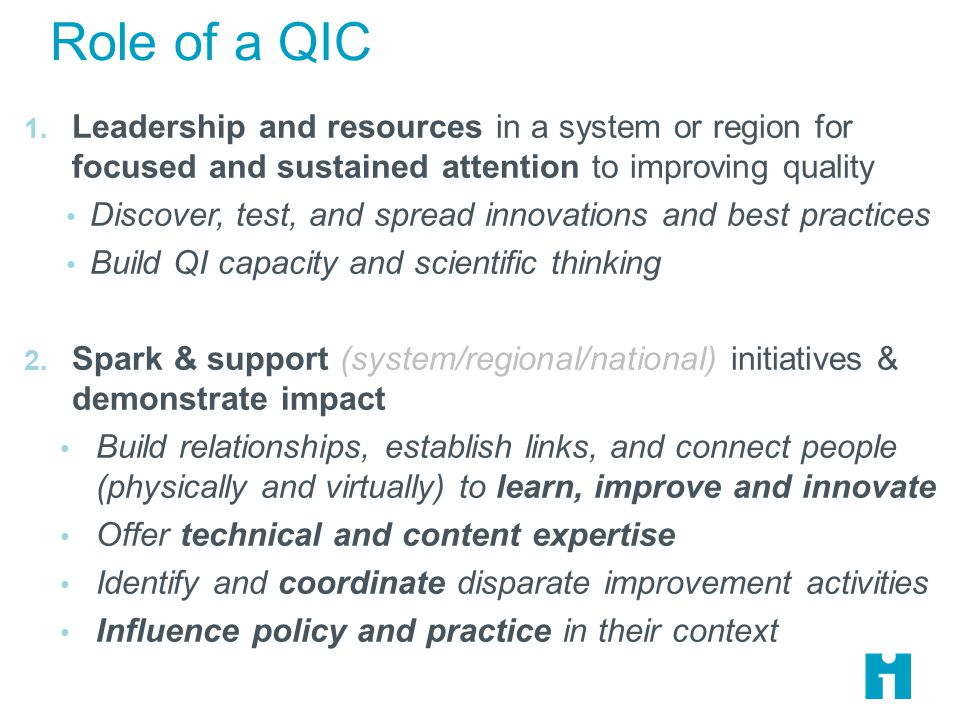 Role of a QIC 1. Leadership and resources in a system or region for focused and sustained attention to improving quality Discover, test, and spread in