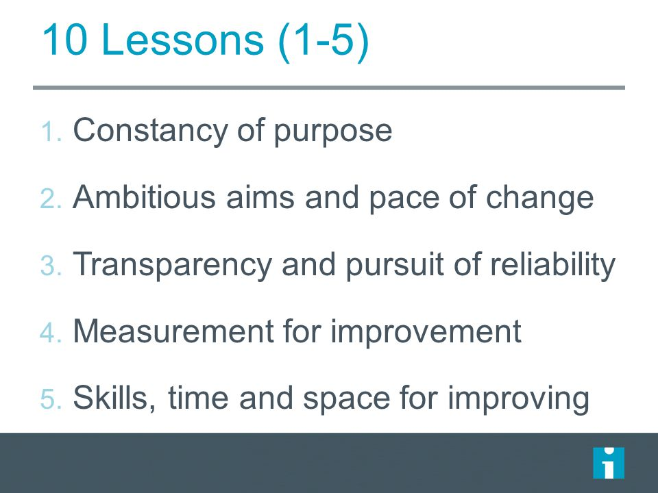 10 Lessons (1-5) 1. Constancy of purpose 2. Ambitious aims and pace of change 3.