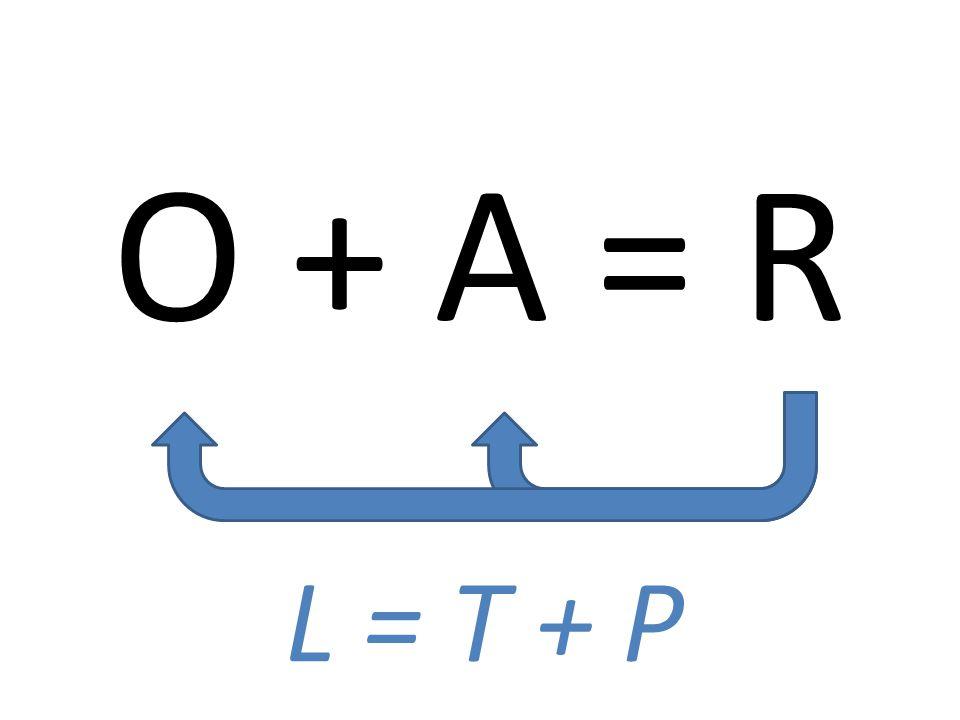 O + A = R L = T + P