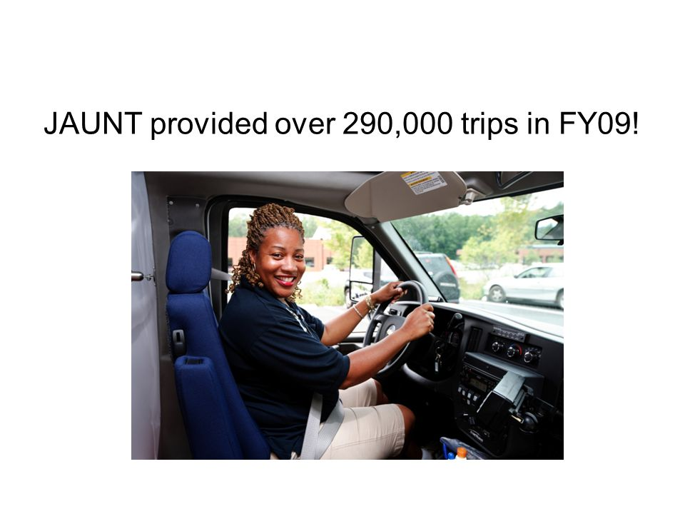 JAUNT provided over 290,000 trips in FY09!