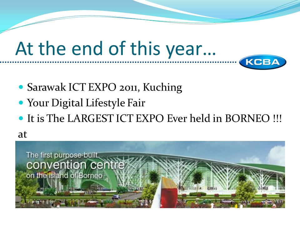 At the end of this year… Sarawak ICT EXPO 2011, Kuching Your Digital Lifestyle Fair It is The LARGEST ICT EXPO Ever held in BORNEO !!.