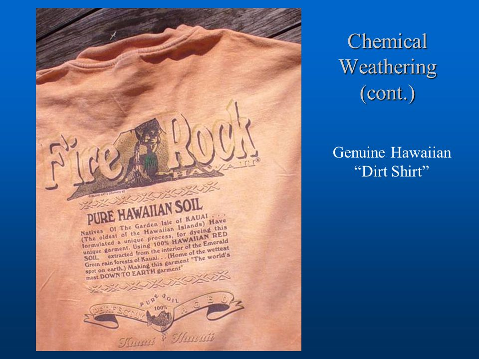 "Chemical Weathering (cont.) Genuine Hawaiian ""Dirt Shirt"""
