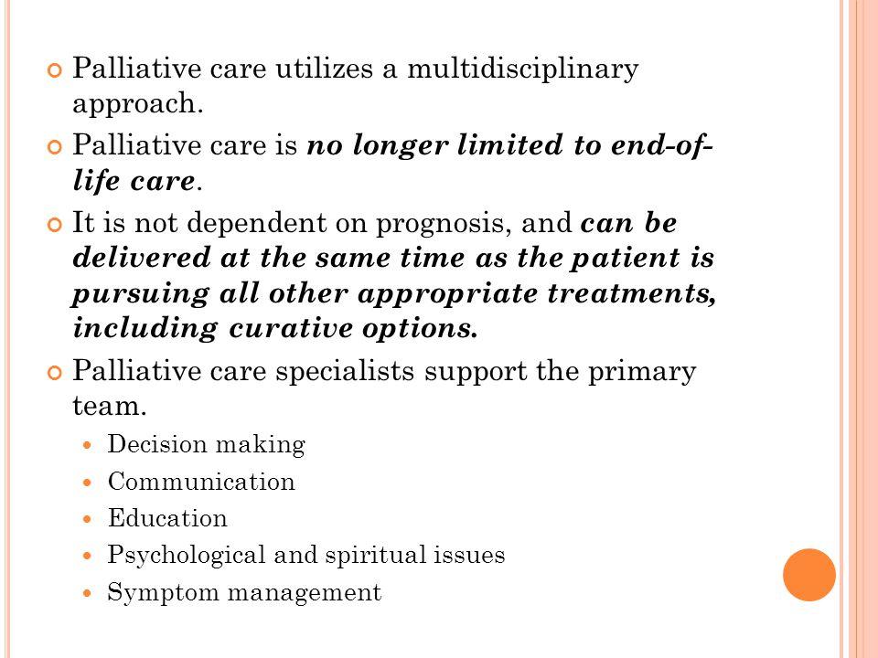 Palliative care utilizes a multidisciplinary approach.