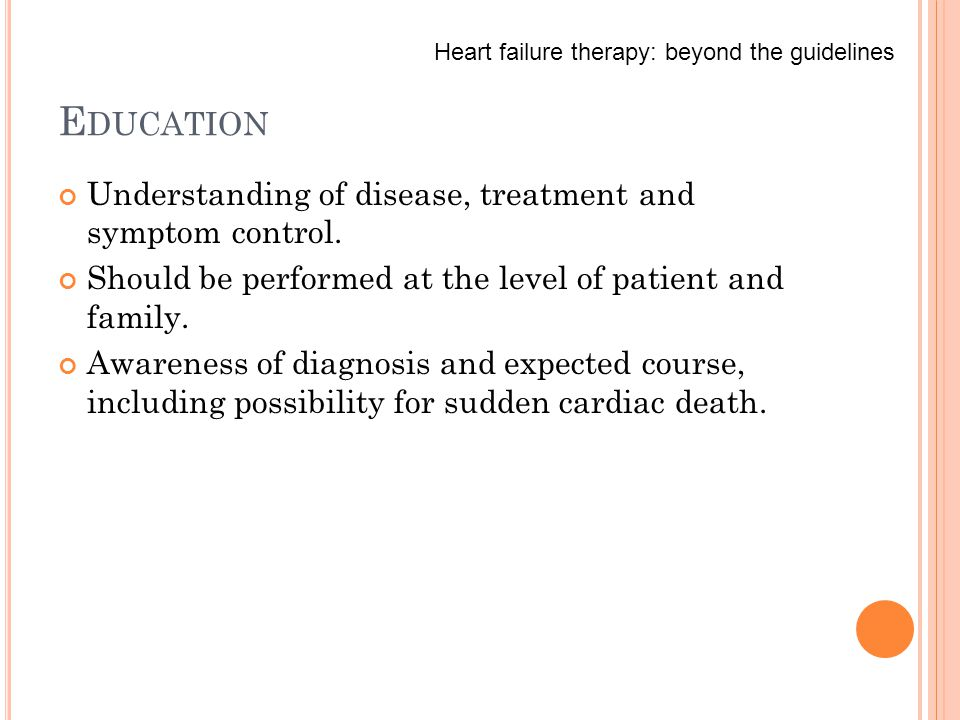 E DUCATION Understanding of disease, treatment and symptom control.