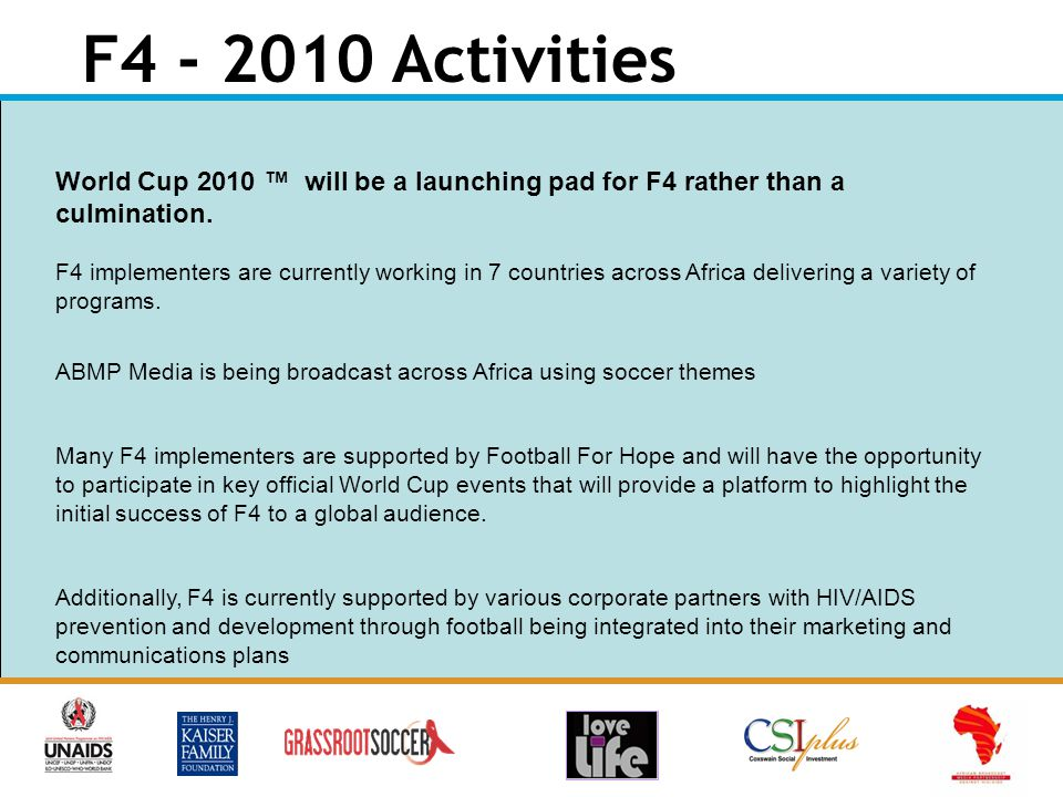 F4 - 2010 Activities World Cup 2010 ™ will be a launching pad for F4 rather than a culmination.