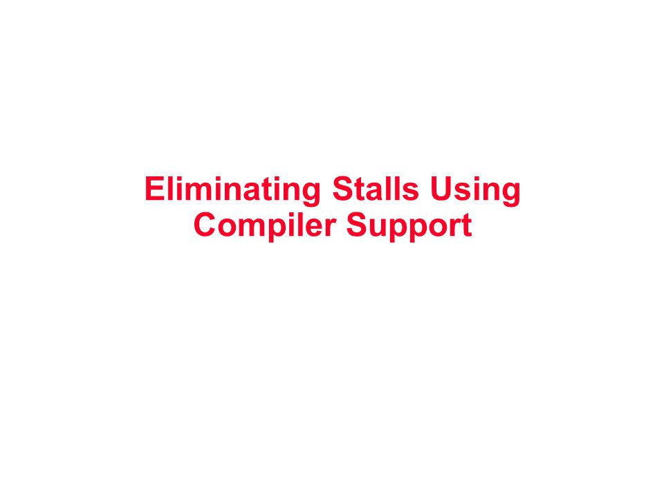 Eliminating Stalls Using Compiler Support