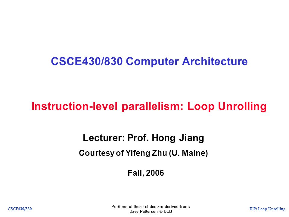 ILP: Loop UnrollingCSCE430/830 Instruction-level parallelism: Loop Unrolling CSCE430/830 Computer Architecture Lecturer: Prof.