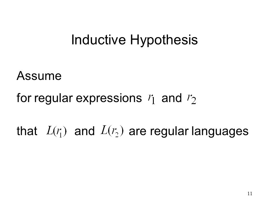 11 Inductive Hypothesis Assume for regular expressions and that and are regular languages