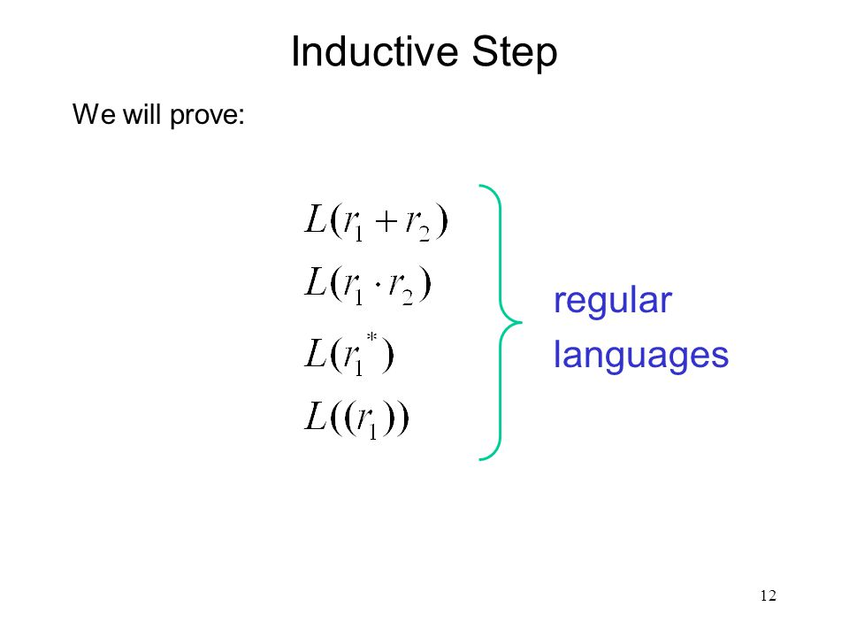 12 Inductive Step We will prove: regular languages