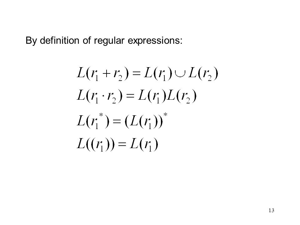 13 By definition of regular expressions: