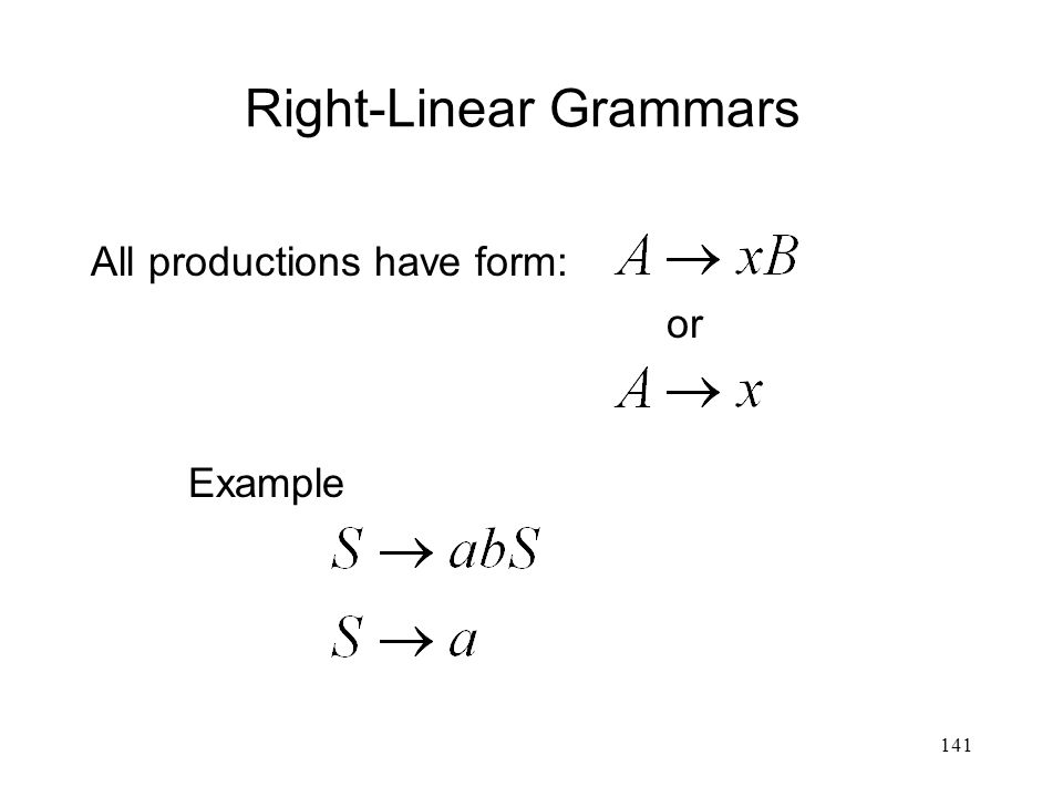 141 Right-Linear Grammars All productions have form: or Example